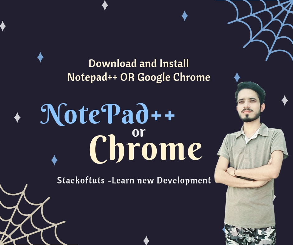 Download and Install Notepad++ OR Google Chrome